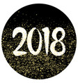 2018 sign with golden dust on black background vector image