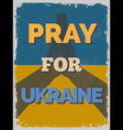 Pray for Ukraine Motivational Poster vector image