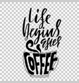 life begins after coffee lettering with coffee vector image
