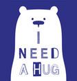 i need a hug slogan with bear vector image