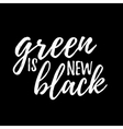Green is new black lettering hand drawn vector image