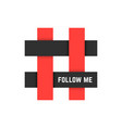 Red and black hashtag icon with follow me text vector image