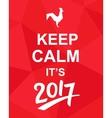 Keep Calm Its 2017 vector image