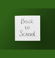 back to school inscription on white sheet on green vector image vector image