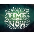 Time Is Now - modern lettering on abstract vector image