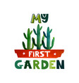 cute lettering text my first garden children s vector image