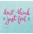 Dont think just feel quote vector image