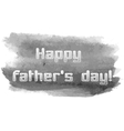 Happy Fathers Day text with watercolor grungy blot vector image