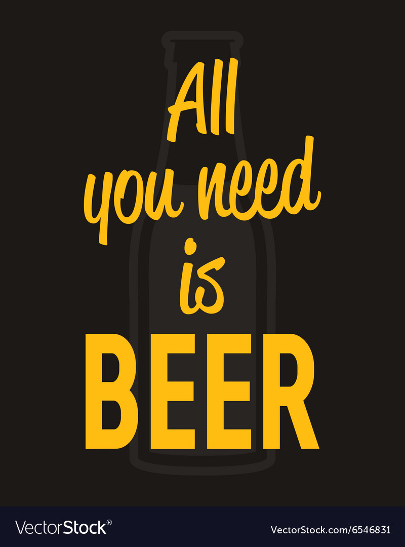 All you need is beer  typographic quote poster vector