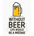 Without beer life would be a mistake - creative vector image