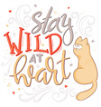 hand lettering quote - stay wild at heart - with vector image