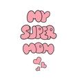 Super mom sticker Happy Mothers Day celebration vector image