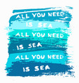 painted background all you need is sea vector image