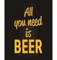 All you need is beer - typographic quote poster vector image