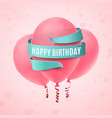 happy birthday background with three pink balloons vector image