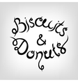Hand-drawn Lettering Biscuits and Donuts vector image