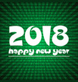 Happy new year 2018 on green stripped binary code vector image