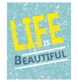 Life is beautiful - creative grunge quote vector image
