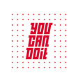 You Can Do it Motivational quote vector image