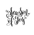 season of joy hand lettering positive quote to vector image