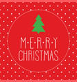 holidays card with green christmas tree vector image