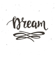 Dream Hand drawn typography poster vector image