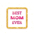 Best Mom Ever Happy Mothers Day greeting card vector image