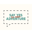 Say yes to new adventure - typography design t vector image