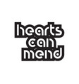 bold text hearts can mend inspiring quotes text vector image