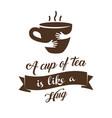A cup of tea is like a hug vector image