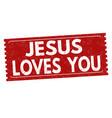jesus loves you grunge rubber stamp vector image