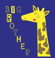 big brother slogan with cute giraffe vector image