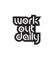 bold text work out daily inspiring quotes text vector image