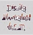 wanderlast dream discover lettering set vector image