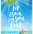 Let the sea set you free vector image vector image