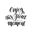 Enjoy this sweet moment hand written lettering vector image