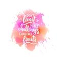 Dont limit your challenges challenge limits T vector image