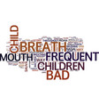 frequent bad breath in children text background vector image