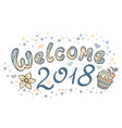 modern funny lettering welcome 2018 hand drawing vector image
