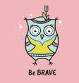cute hand drawn owl with quote be brave vector image