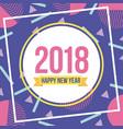 happy new year 2018 card greeting badge geometric vector image