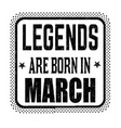 legends are born in march vintage emblem or label vector image