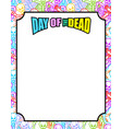 frame for day of the dead multicolored skeletons vector image