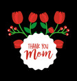 red tulips decoration floral round label thank mom vector image