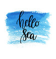 hand drawn lettering quote - hello sea summer vector image