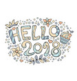modern funny lettering hello 2018 hand color vector image