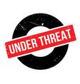 under threat rubber stamp vector image