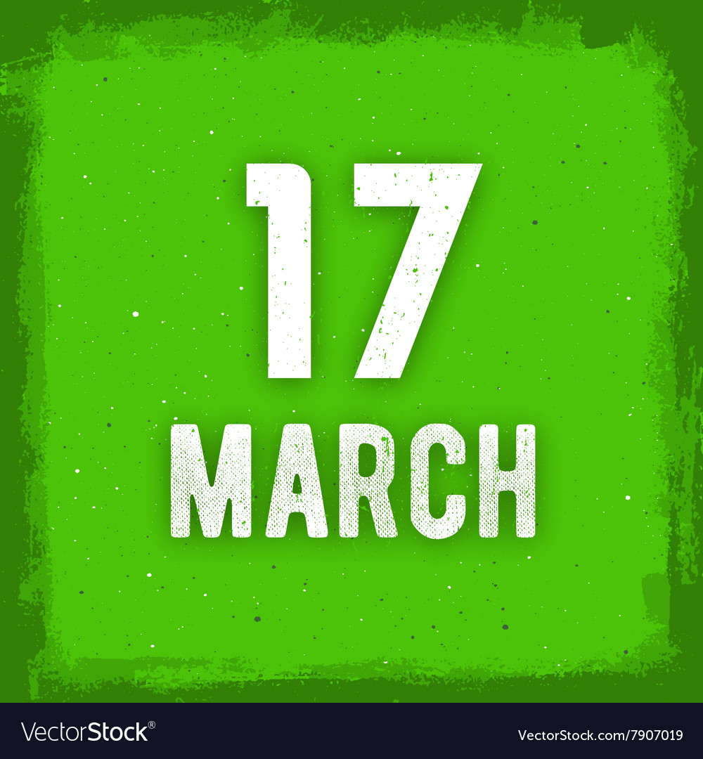 17 march text on green grunge background vector
