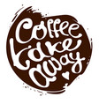 coffee take away hand draw lettering logo in vector image