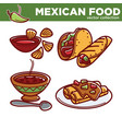mexican food collection with spicy dishes vector image